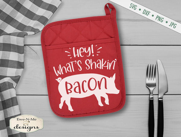 Hey Whats Shakin Bacon - Pig - Farmhouse - SVG