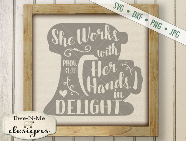 Proverbs 31 She Works with Her Hands in Delight - SVG
