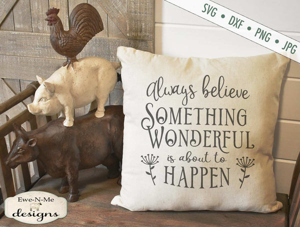 Always Believe Something Wonderful Is About To Happen - SVG