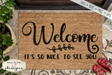 Welcome - Its So Nice to See You - Doormat - SVG