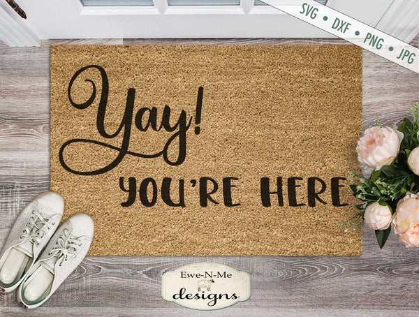 Yay! You're Here - Doormat - SVG