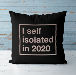 Aspire Designs Personalised Cushion Cover & Pillow Insert | I Self Isolated in 2020 | Cute Gift Idea Black / No