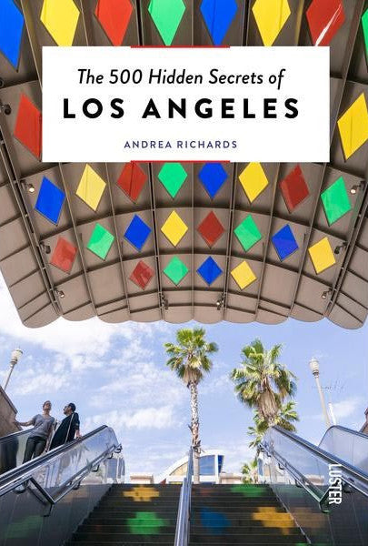 The 500 Hidden Secrets of Los Angeles by Andrea Richards