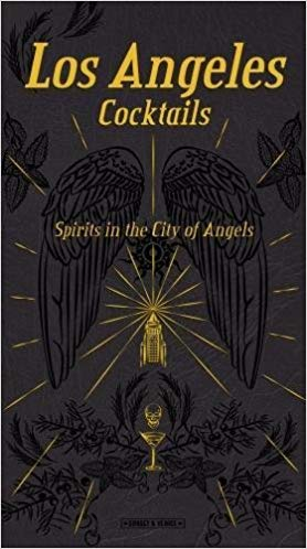 Los Angeles Cocktails: Spirits in the City of Angels by Andrea Richards