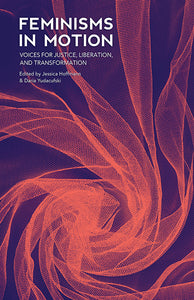 Feminisms in Motion edited by Jessica Hoffmann + Daria Yudacufski