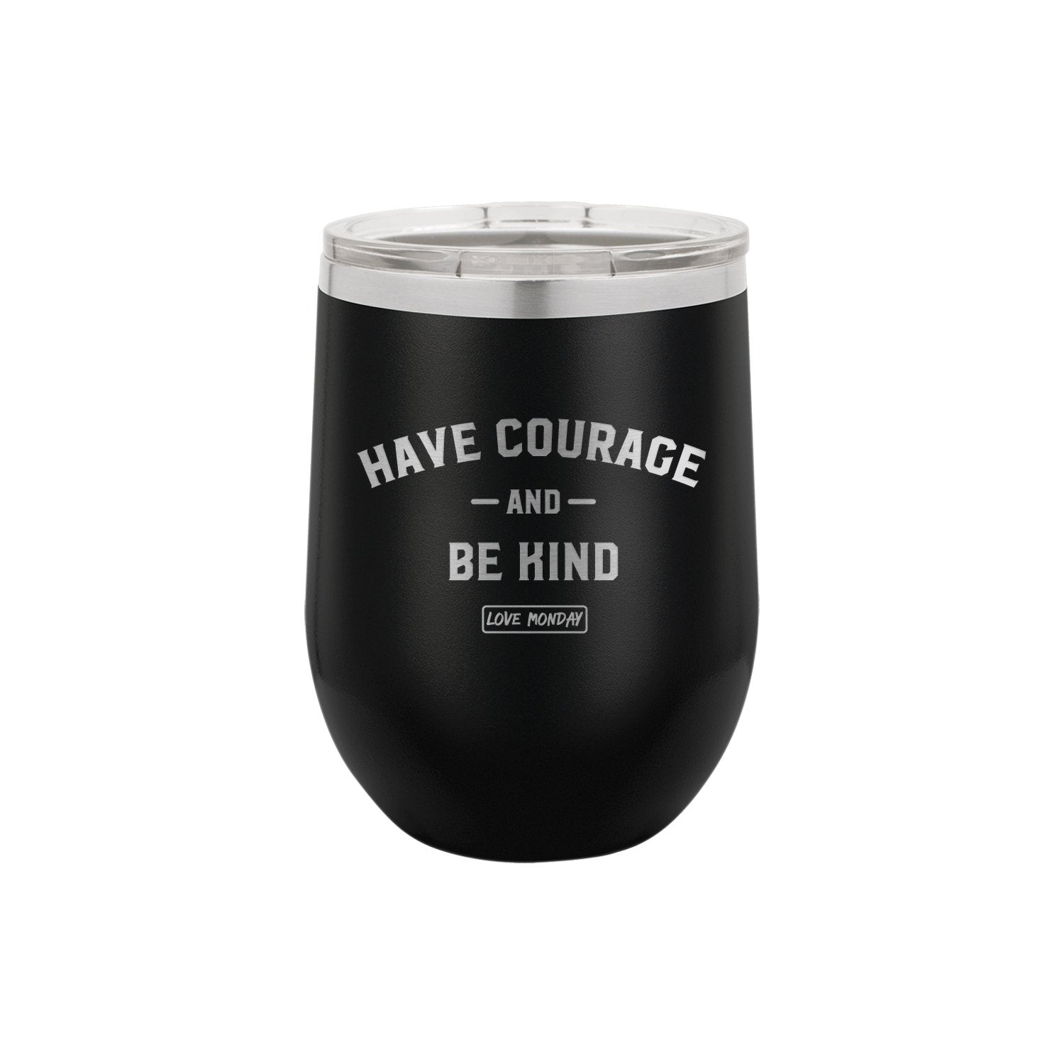 Have Courage & Be Kind Stemless Wine Cup