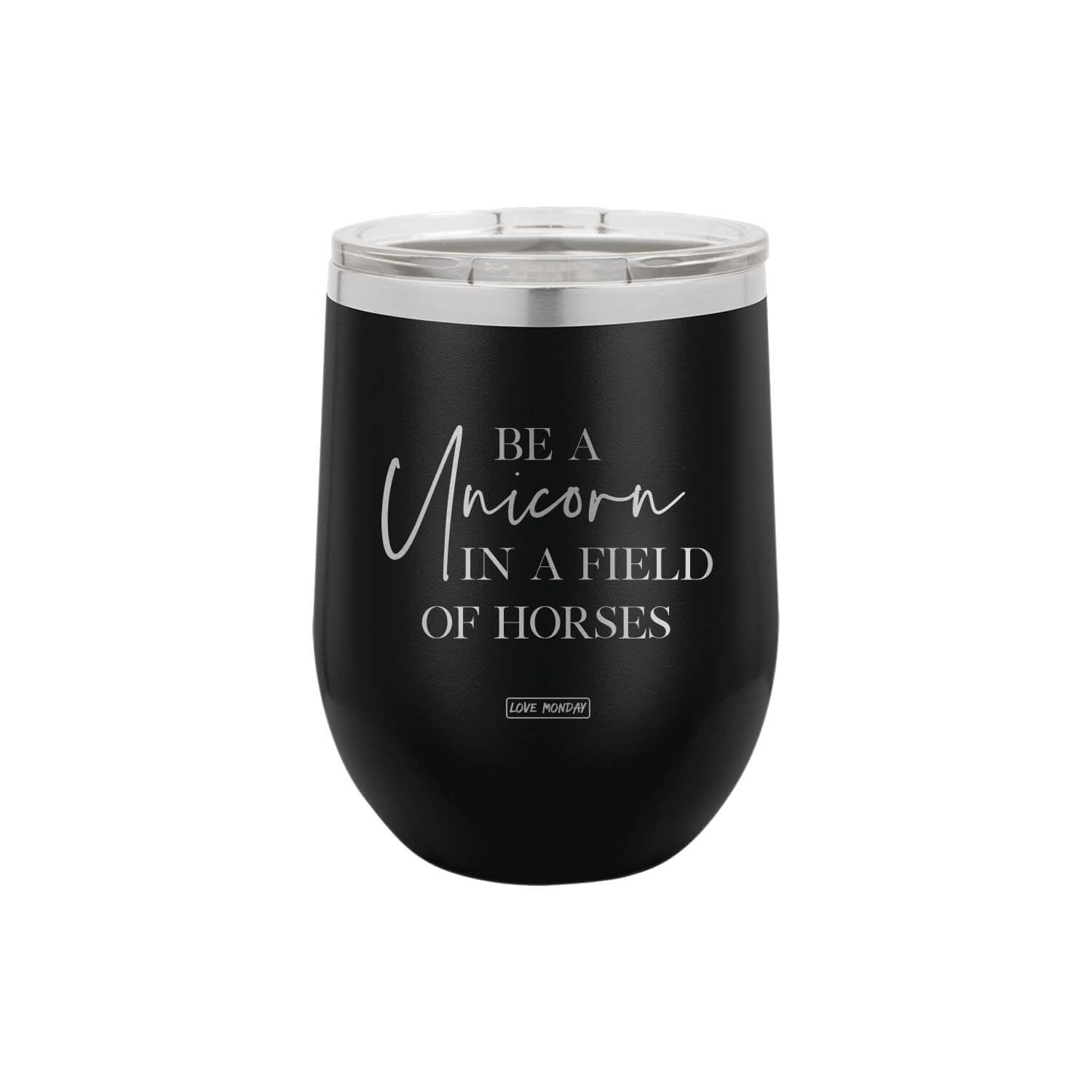 Be a Unicorn in a Field of Horses Stemless Wine Cup