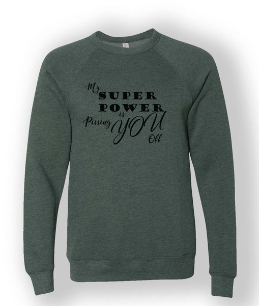 Sweatshirt (My Superpower is Pissing you off)