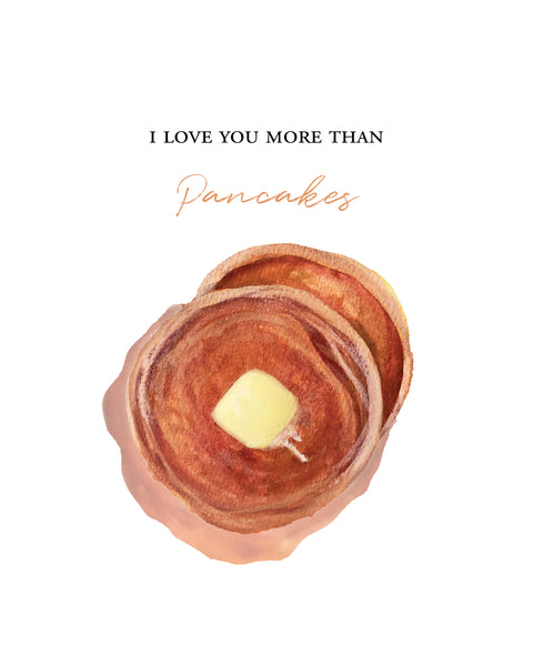 'I Love You More Than Pancakes' Print - Honey Brush Design