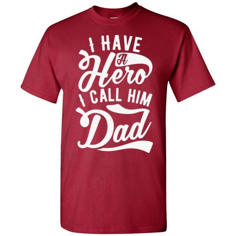 Image of I Have a Hero I Call Him Dad T-Shirt - LoveLuve