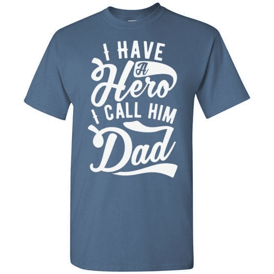 I Have a Hero I Call Him Dad T-Shirt - LoveLuve