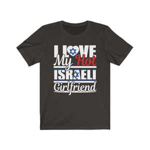 I Love My Hot Israeli Girlfriend Unisex Tee Shirt