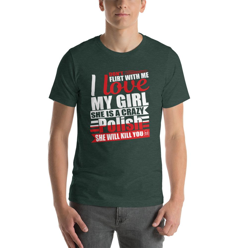 Don't Flirt With Me I love My Girl She Is A Crazy Polish She Will Kill You Short-Sleeve FUNNY T-Shirt - LoveLuve