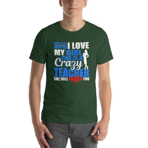 Don_t Flirt With me I Love My Girl She Is A Crazy Teacher She Will Murder You Funny T-Shirt - LoveLuve