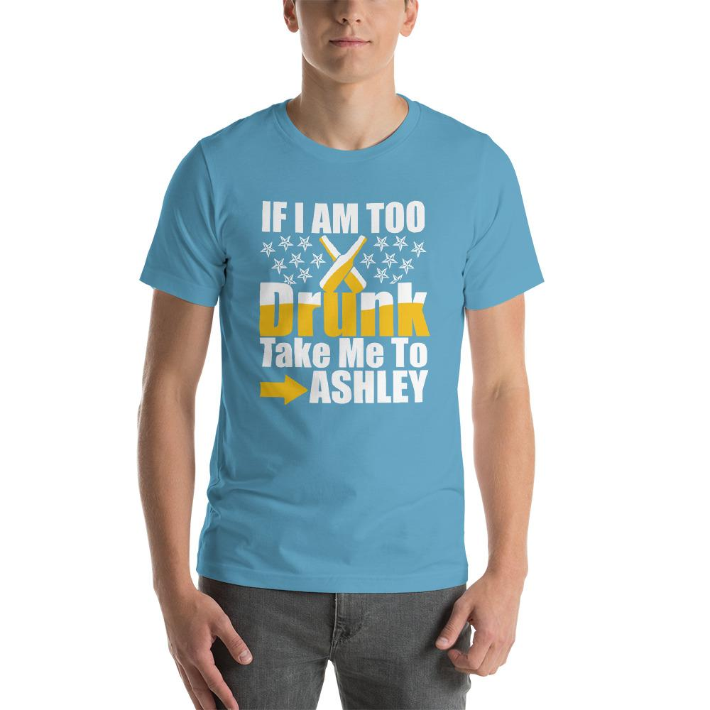 IF I am  Too Drunk Take me to Ashley Short-Sleeve Unisex Funny T-Shirt - LoveLuve