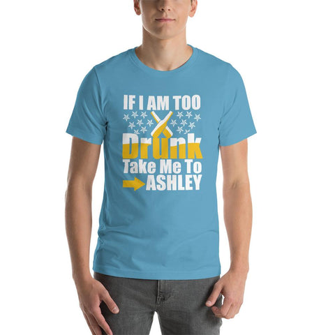 Image of IF I am  Too Drunk Take me to Ashley Short-Sleeve Unisex Funny T-Shirt - LoveLuve
