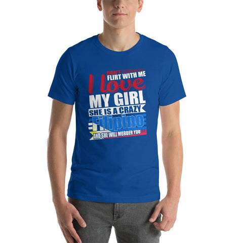 Image of Don't FLIRT WITH ME I Love My GIRL She is a Crazy Filipino And She will Murder You Short-Sleeve Unisex Funny  T-Shirt - LoveLuve