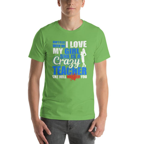 Image of Don't Flirt With Me I Love My Girl, She Is A Crazy Teacher T-Shirt - LoveLuve