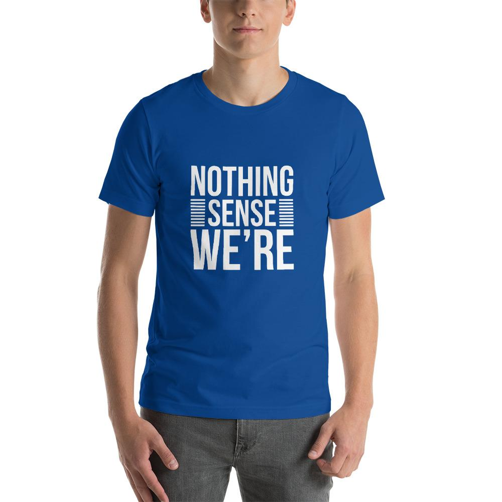 Nothing Sense We're T-Shirt - LoveLuve