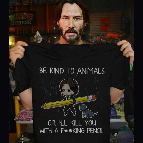 Be Kind To Animals Or I'll Kill You With A F**king Pencil PREMIUM TEE