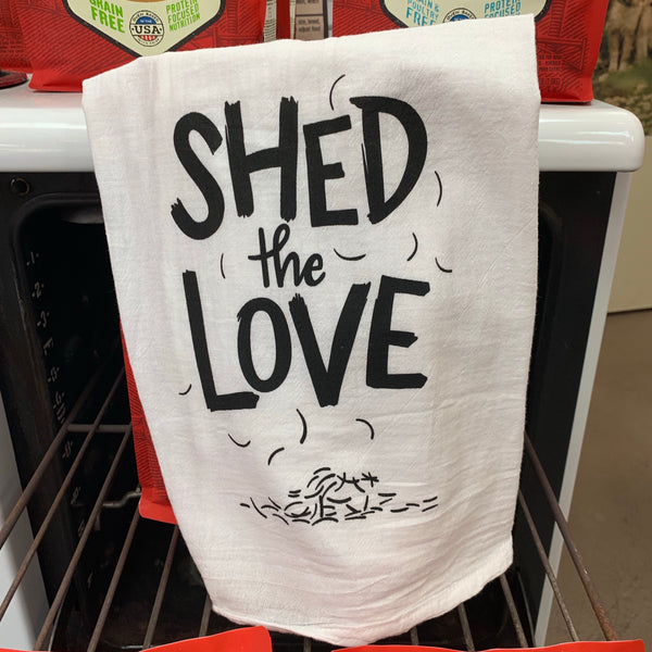 Shed The Love Tea Towel