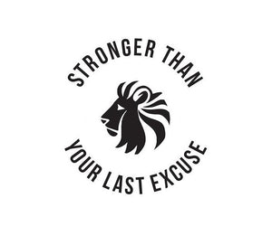 STRONGER THAN YOUR LAST EXCUSE