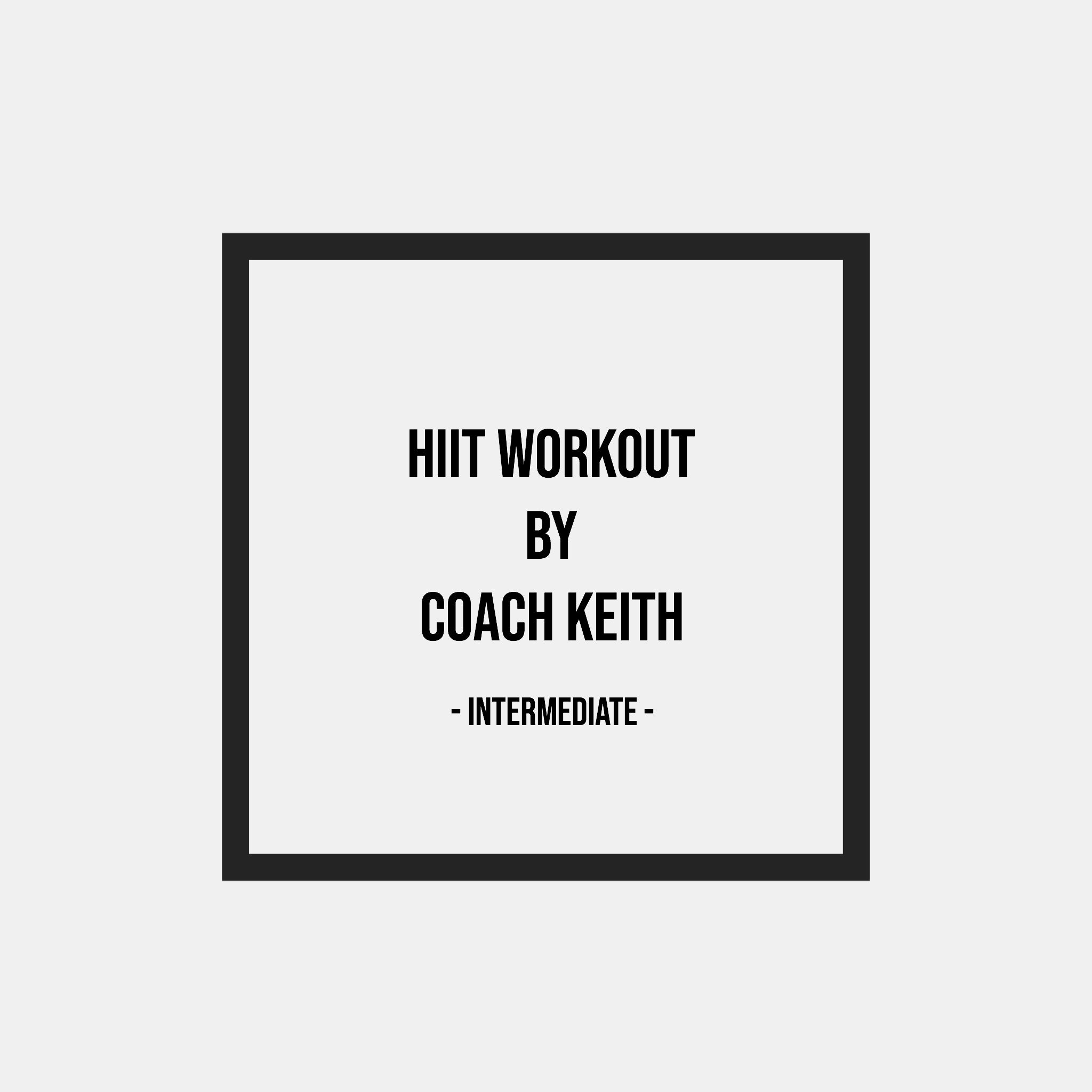 HIIT Workout By Coach Keith - Intermediate