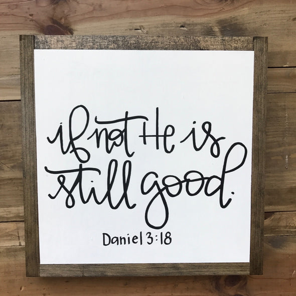 If Not He Is Still Good Sign- Daniel 3:18