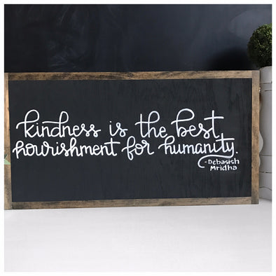 Kindness Is The Greatest Nourishment For Humanity Sign