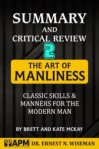 "Summary and Critical Review of ""The Art of Manliness"": Chapter 2"