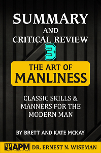 "Summary and Critical Review of ""The Art of Manliness"": Chapter 3"