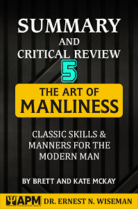 "Summary and Critical Review of ""The Art of Manliness"": Chapter 5"
