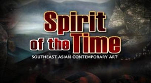 Spirit Of The Time: Southeast Asian Contemporary Art 当代精神-东南亚现代艺术世界