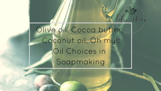 Olive Oil, Cocoa Butter, and More: Which Oils I Use and Why