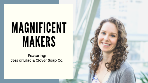Magnificent Makers Feature: Jess of Lilac and Clover Soap Co.