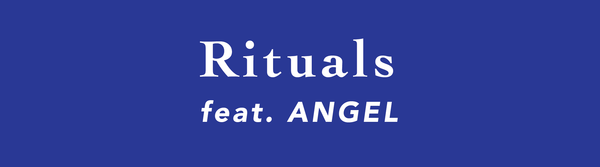 Rituals: Feat. Angel