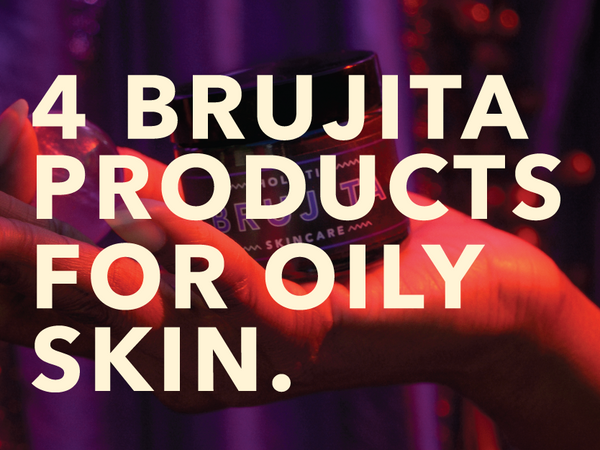 Brujita for Oily Skin Personalities...