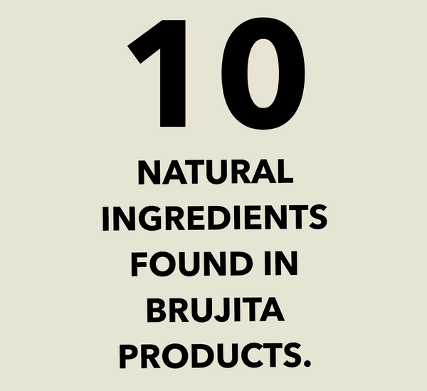 10 natural ingredients you can find in Brujita products.