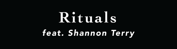 Rituals: Feat. Shannon Terry