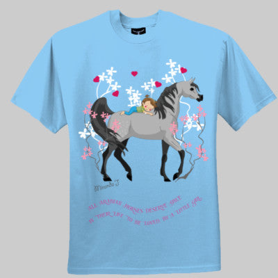 All Arabian Horses deserve once in their life to be loved by a Little Girl - Tshirt