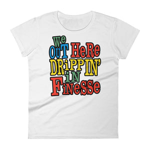 Drippin' in Finesse Women's shirt