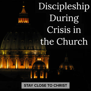 Discipleship during Crisis in the Church