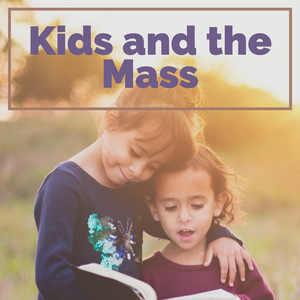How to Use Modern Resources to Teach Young Kids about the Mass