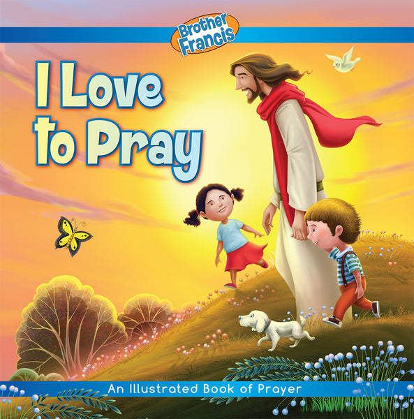 I Love To Pray: An Illustrated Book of Prayer