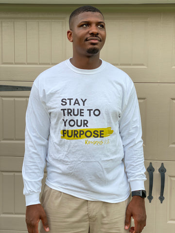 Stay True To Your Purpose - UNISEX