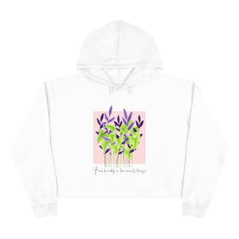 Find The Beauty In The Small Things Crop Hoodie