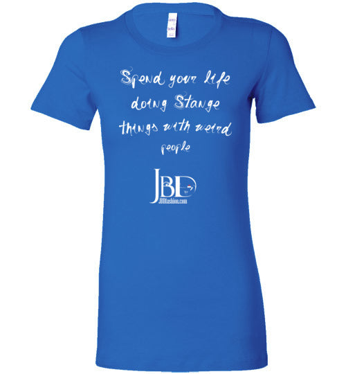 Spend your life doing Strange things with weird people - Boyfriend T-Shirt