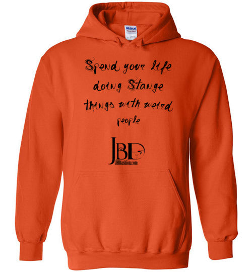 Spend your life doing Strange things with weird people - Hoodie