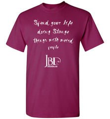 Spend you life doing Strange things with Weird people - Basic T-Shirt