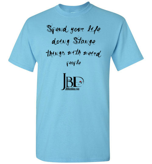 Spend your life doing Strange things with weird people - Basic T-Shirt
